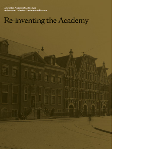 Re-inventing the Academy: the first century of the Amsterdam Academy of Architecture 1908 - 2008